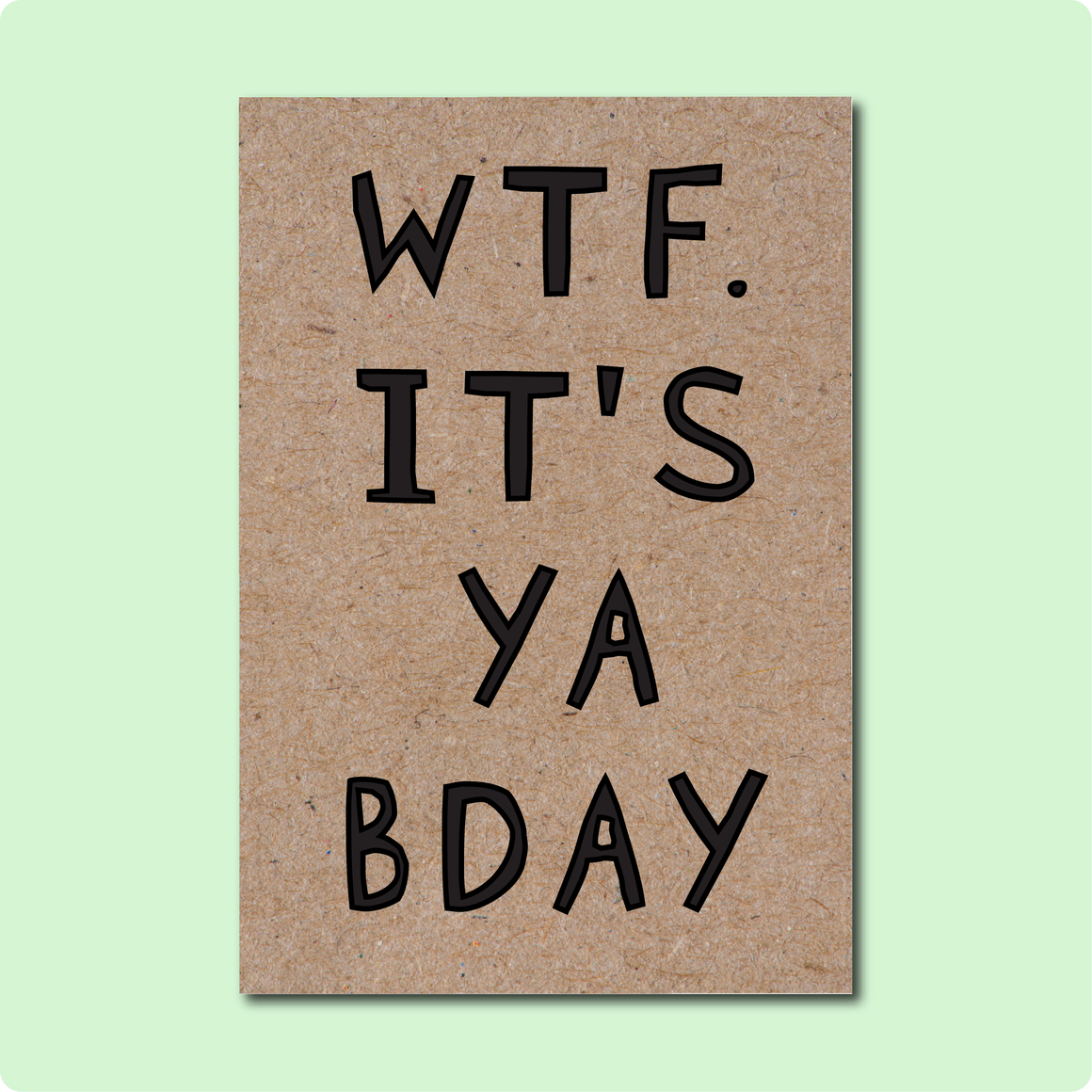 WTF Its Ya Birthday Funny Greeting Card. Text in black block letter font printed on Kraft Brown Australian recycled paper