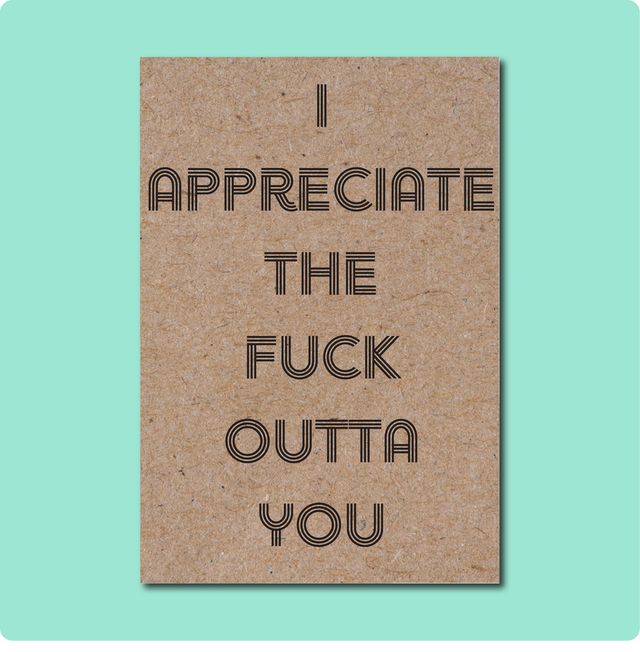I appreciate the fuck outta you Thank You Greeting Card. Black text font on Australian Recycled Kraft Brown Paper