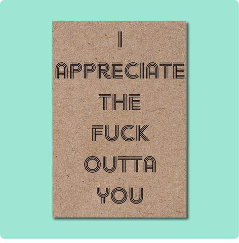 I appreciate the fuck outta you Thank You Greeting Card on Australian Recycled Paper