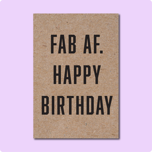 Fab AF. Happy Birthday Greeting Card. Made in Brisbane Australia on recycled Australian paper. A6 size.