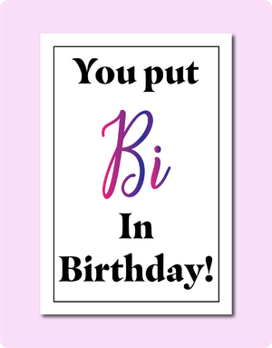 You put Bi in Birthday Card