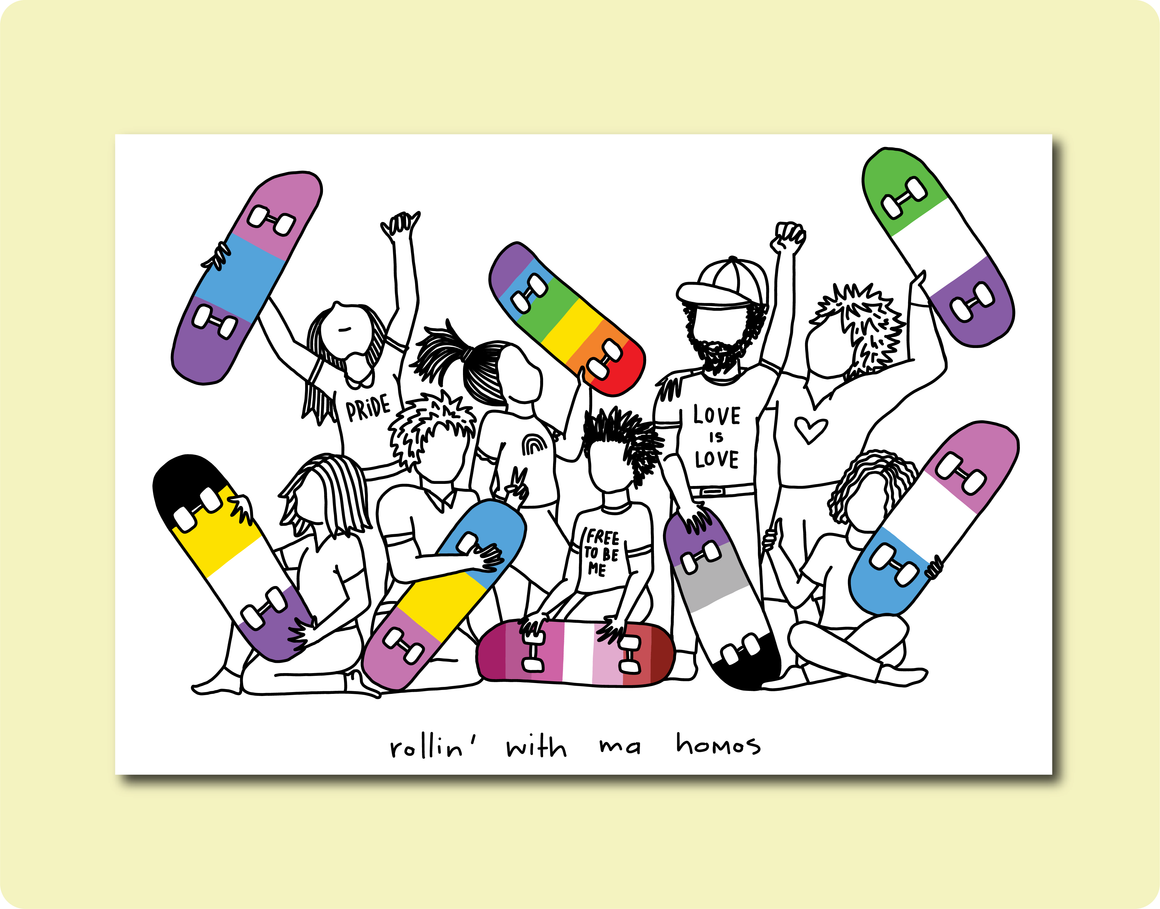 Pride Edition Print: Rollin' with ma homos