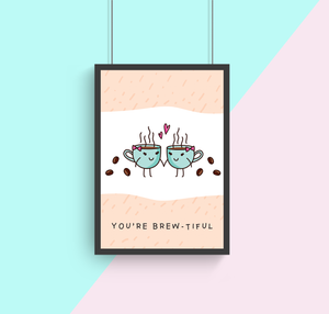You're Brew-tiful A4 Print Collaboration by Two Brides Presents and Courtney Peppernell
