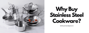 Why Buy Stainless Steel Cookware?