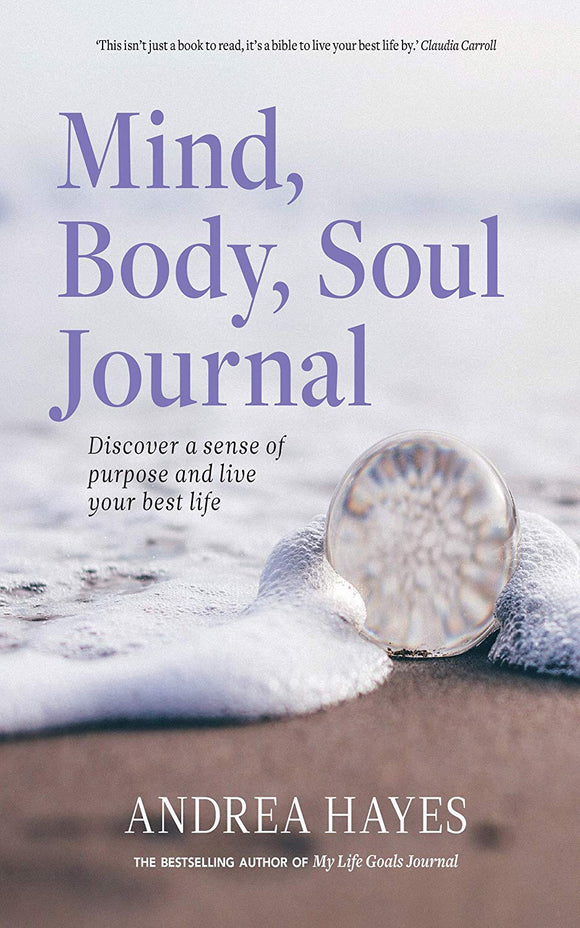 Mind, Body, Soul Journal: Discover a sense of purpose and live your best life
