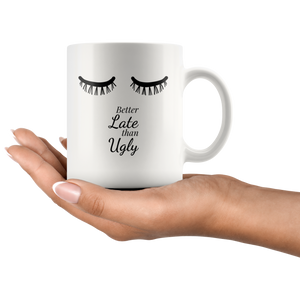 Better Late Than Ugly Eyelashes Fashion Mug