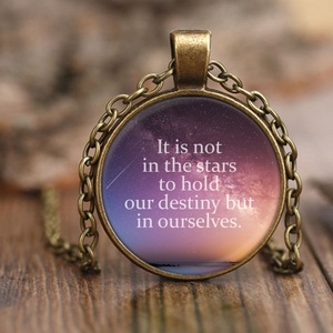 It Is Not in The Stars to Hold Our Destiny Shakespeare Quote Necklace