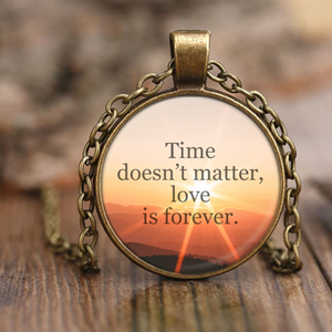 Time Doesn't Matter, Love is Forever Love Quote Pendant Necklace