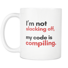 I'm Not Slacking Off, My Code is Compiling Programmer Mug