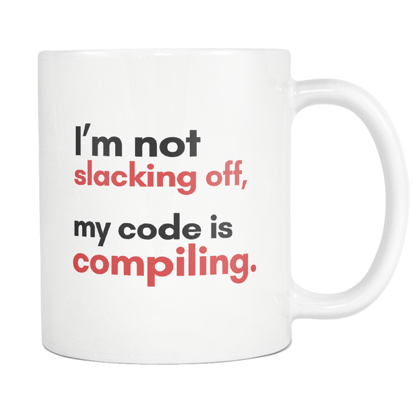 I'm Not Slacking Off, My Code is Compiling Coffee Mug