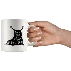 Let Me Be Your Dirty Slug Slut Pun Coffee Mug