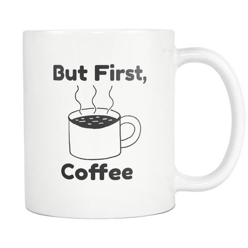 But First Coffee - A Coffee Mug