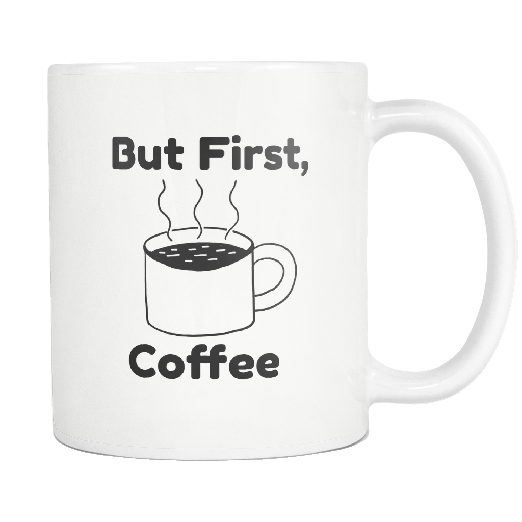 But First, Coffee - A Coffee Mug - Coffee Lover Mug - Coffee Comes First - Funny Gift