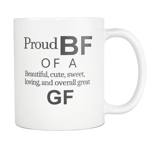 Proud BF of a Beautiful, Cute, Sweet, Loving, and Overall Great GF Mug