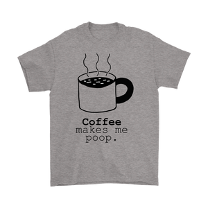 Coffee Makes Me Poop Funny T-shirt - Unisex Coffee Joke Humor Shirt