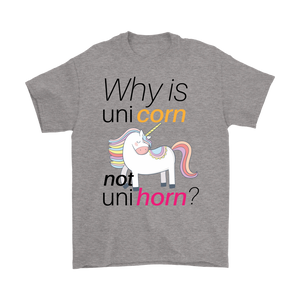 Why Unicorn Not Unihorn Unisex T-shirt