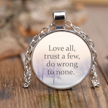 Love All, Trust a Few, Do Wrong to None Shakespeare Quote Necklace