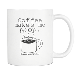 Coffee Makes Me Poop - Funny Mug
