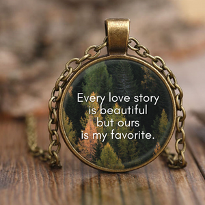 Every Love Story is Beautiful but Ours Is My Favorite Pendant Necklace