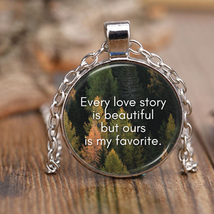 Unique Pendant Necklaces - Every Love Story is Beautiful but Ours Is My Favorite