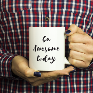 Be Awesome Today - 11oz Tea Cup Motivational Inspirational Coffee Mug