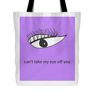 Cant Take My Eye Off You Tote Bag