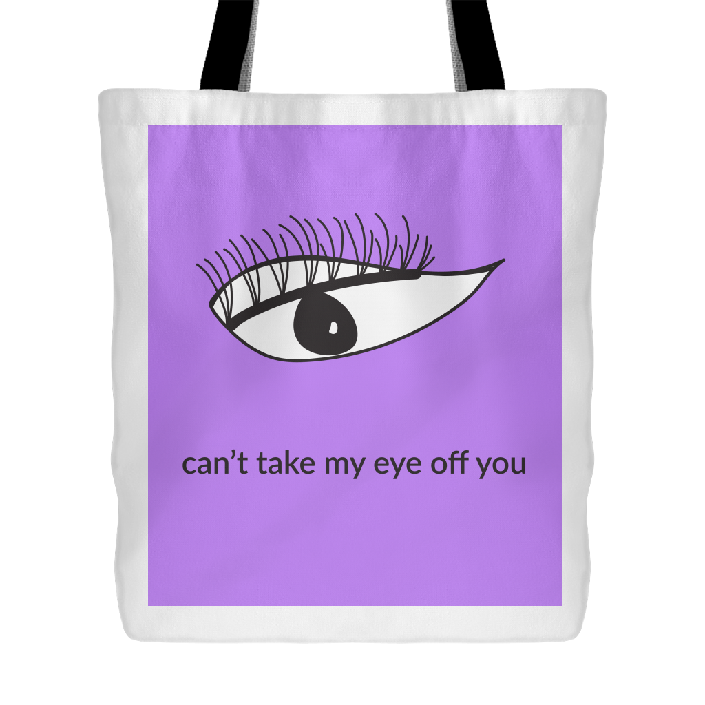 Can't Take My Eye Off You Tote Bag