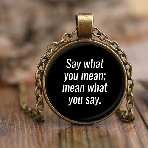 Say What You Mean; Mean What You Say Inspirational Unique Pendant Necklaces