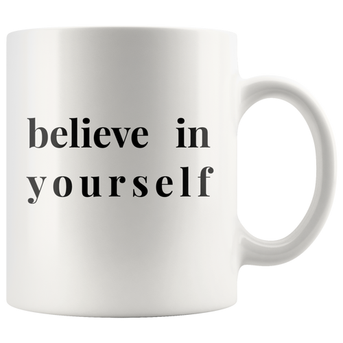 Believe In Yourself Motivational Coffee Mug