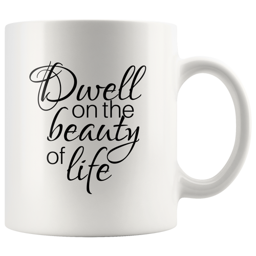Dwell on The Beauty of Life W/O Author's Name - Inspirational Quote Marcus Aurelius Mug