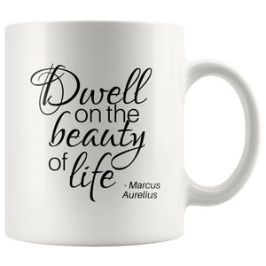 Dwell on The Beauty of Life W/ Author's Name - Inspirational Quote Marcus Aurelius Mug