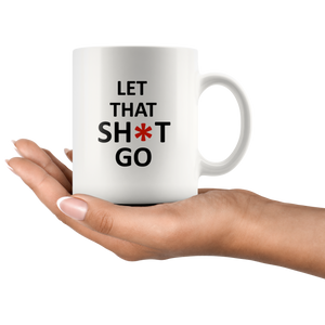 Let That Shit Go - Mug - Simple Design