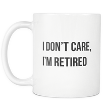 I Don't Care, I'm Retired Mug
