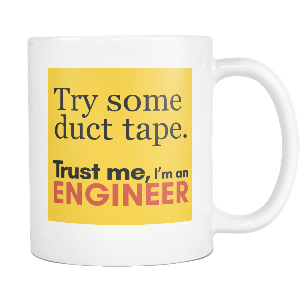 Try Some Duct Tape. Trust Me I'm An Engineer Coffee Mug