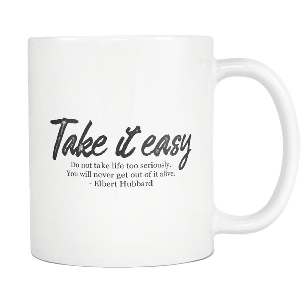 Take It Easy Elbert Hubbard Quote Mug - Quote by Elbert Hubbard