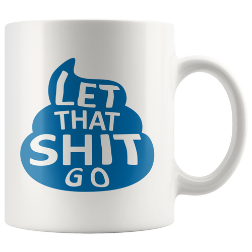 Let That Shit Go - Mug - Poop Design (Blue)