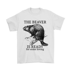 Beaver Is Ready for Some Loving Funny Novelty Naughty T-Shirt