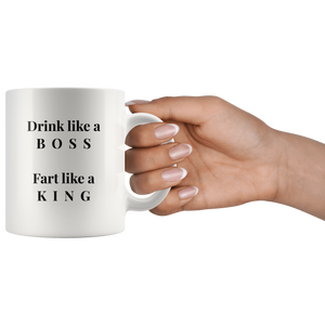 Drink Like A Boss, Fart Like A King Coffee Mug - Funny Fart Joke Mug