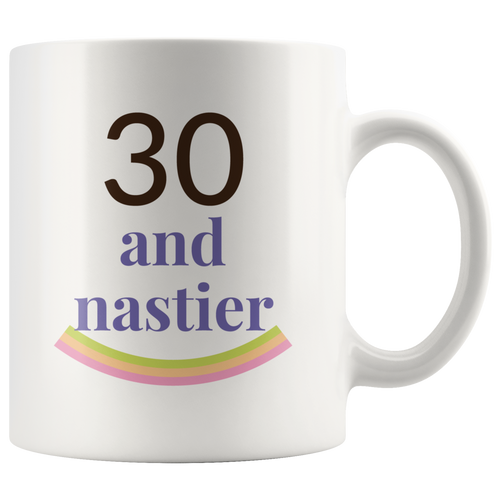 30 and Nastier - 30th Birthday Mug