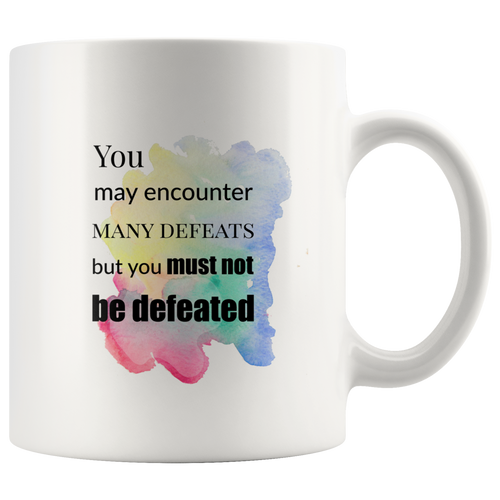 You Must Not Be Defeated Maya Angelou Quote Mug