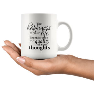 The Happiness of Your Life Depends Upon The Quality of Your Thoughts Marcus Aurelius Mug (No Author's Name)