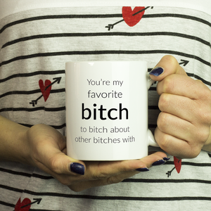 You're My Favorite Bitch Coffee Mug