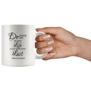 Do Every Act of Your Life As If It Were Your Last - Marcus Aurelius Quote Mug (With Author Name)