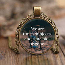 We Are Time's Subjects, And Time Bids Be Gone Shakespeare Quote Necklace