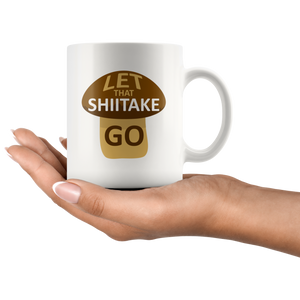 Let that Shiitake Go - Mug - Mushroom Design Coffee Mug