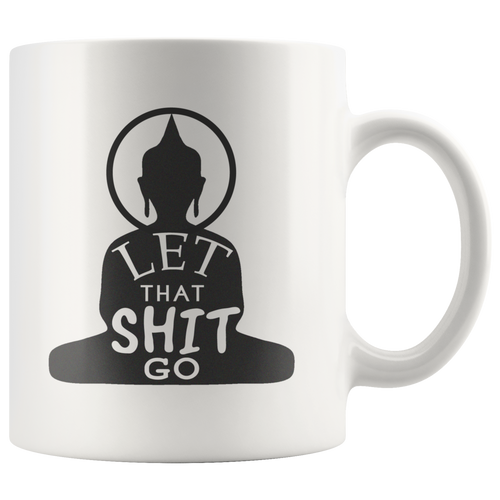Let That Shit Go - Mug - Buddha Coffee Mug