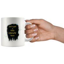 Let's Get A Little Crazy Here Art Quote Mug