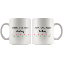 Dream A Little Bigger Darling Mug