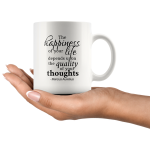 The Happiness of Your Life Depends Upon The Quality of Your Thoughts Marcus Aurelius Mug (With Author's Name)