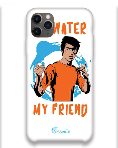 Be Water My Friend | iPhone 11 pro max Phone Case